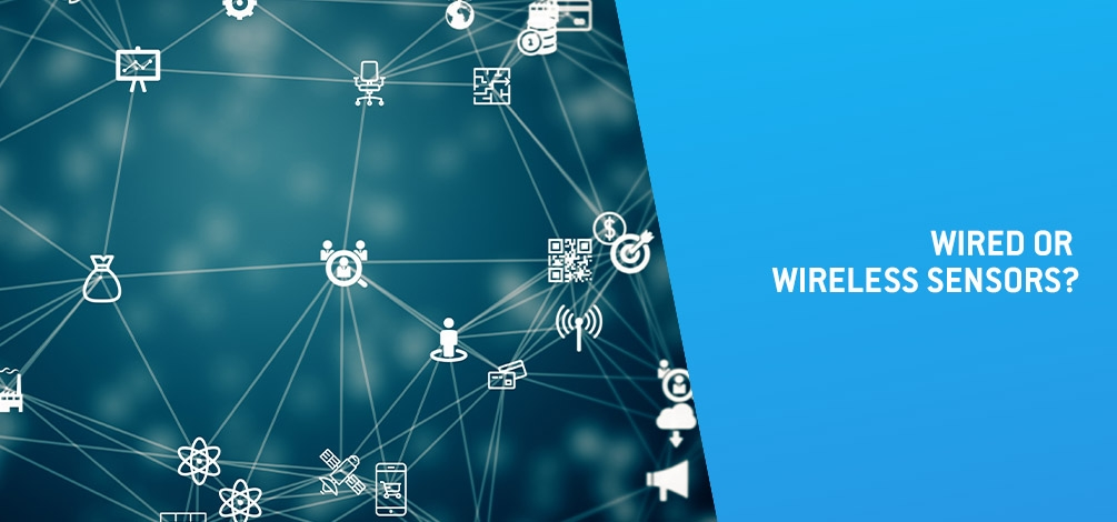 WIRED OR WIRELESS SENSORS?